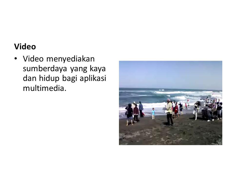 Video • Video menyediakan sumberdaya yang kaya dan hidup bagi aplikasi multimedia.