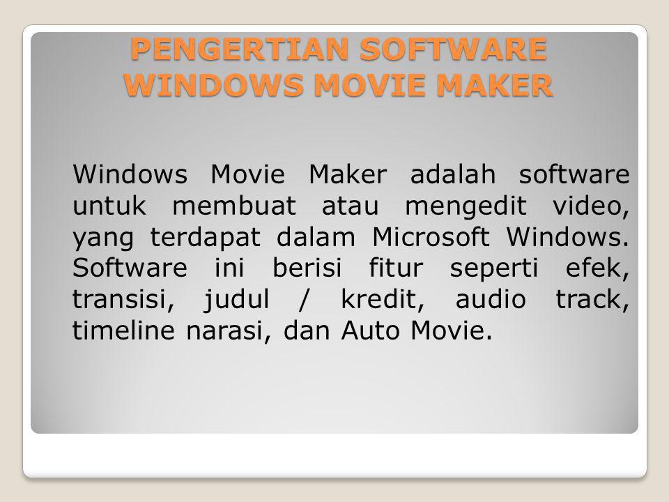 PENGERTIAN SOFTWARE WINDOWS MOVIE MAKER Windows Movie Maker adalah software untuk membuat atau mengedit video, yang terdapat dalam Microsoft Windows.
