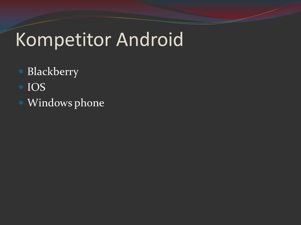 Kompetitor Android  Blackberry  IOS  Windows phone