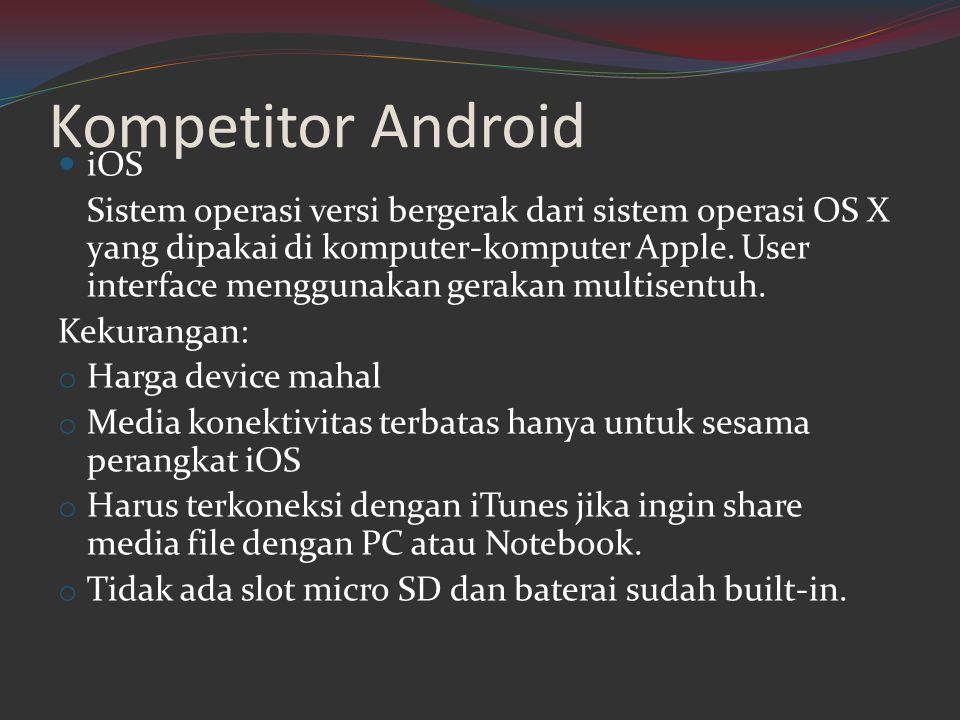 Kompetitor Android  iOS Sistem operasi versi bergerak dari sistem operasi OS X yang dipakai di komputer-komputer Apple. User interface menggunakan ge