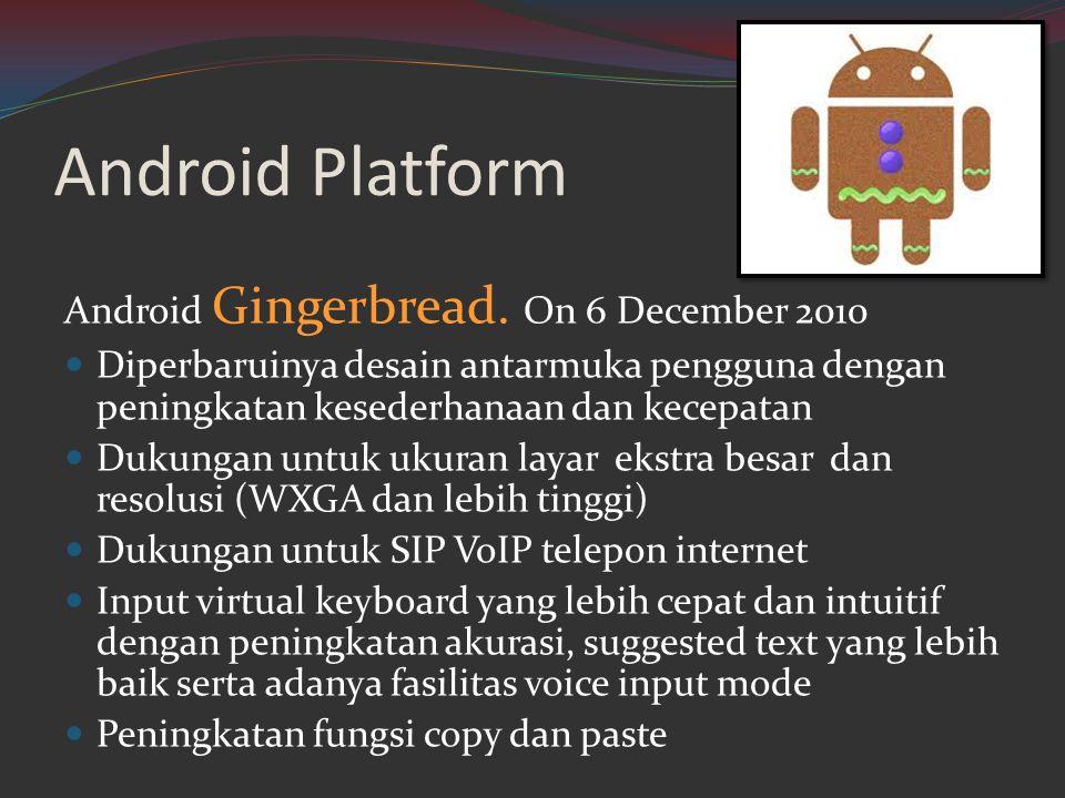 Android Platform Android Gingerbread. On 6 December 2010  Diperbaruinya desain antarmuka pengguna dengan peningkatan kesederhanaan dan kecepatan  Du