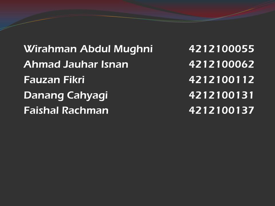 Wirahman Abdul Mughni 4212100055 Ahmad Jauhar Isnan 4212100062 Fauzan Fikri4212100112 Danang Cahyagi4212100131 Faishal Rachman4212100137