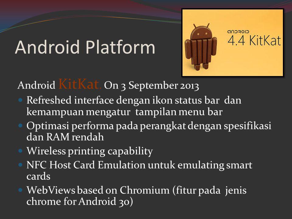 Android Platform Android KitKat. On 3 September 2013  Refreshed interface dengan ikon status bar dan kemampuan mengatur tampilan menu bar  Optimasi
