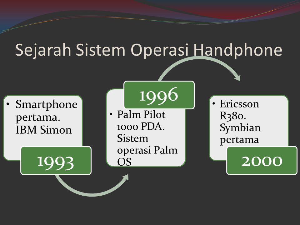 Sejarah Sistem Operasi Handphone •Smartphone pertama. IBM Simon 1993 •Palm Pilot 1000 PDA. Sistem operasi Palm OS 1996 •Ericsson R380. Symbian pertama