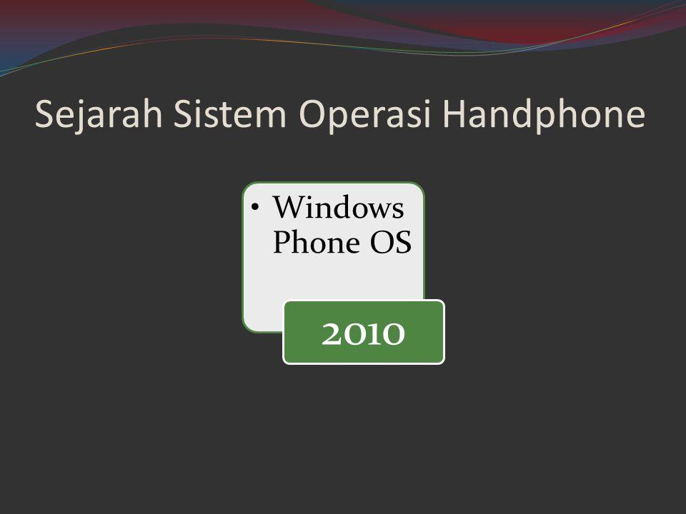 Sejarah Sistem Operasi Handphone •Windows Phone OS 2010