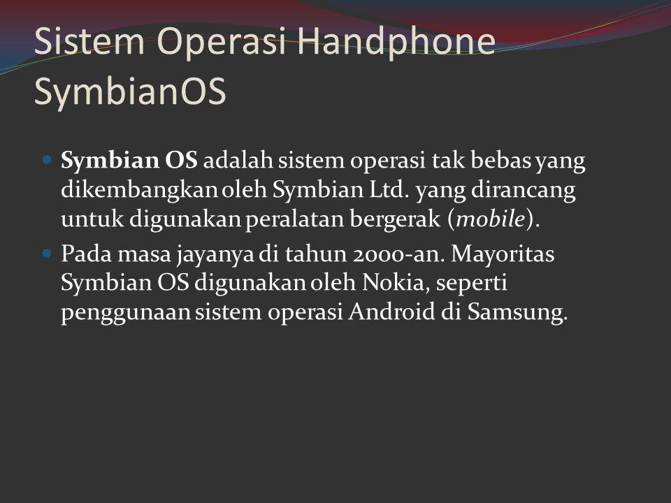 Sistem Operasi Handphone SymbianOS  Symbian OS adalah sistem operasi tak bebas yang dikembangkan oleh Symbian Ltd. yang dirancang untuk digunakan per