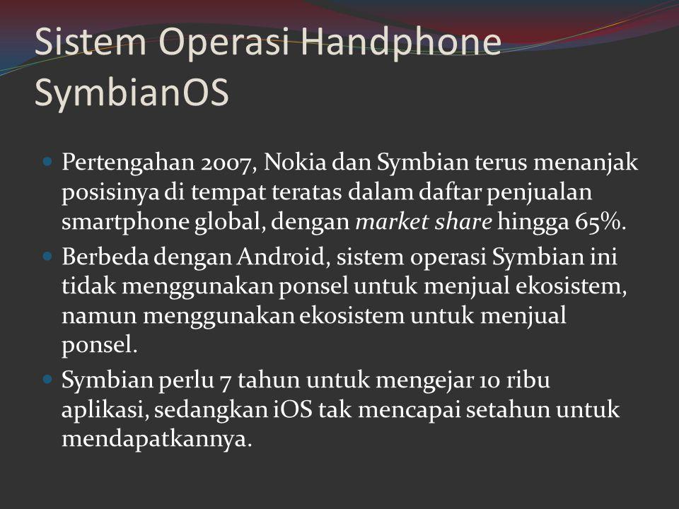 Sistem Operasi Handphone SymbianOS  Pertengahan 2007, Nokia dan Symbian terus menanjak posisinya di tempat teratas dalam daftar penjualan smartphone