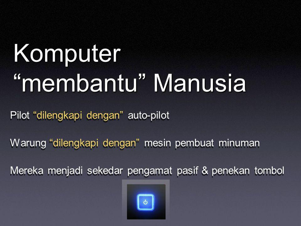 "Komputer ""membantu"" Manusia Pilot ""dilengkapi dengan"" auto-pilot Warung ""dilengkapi dengan"" mesin pembuat minuman Mereka menjadi sekedar pengamat pasi"