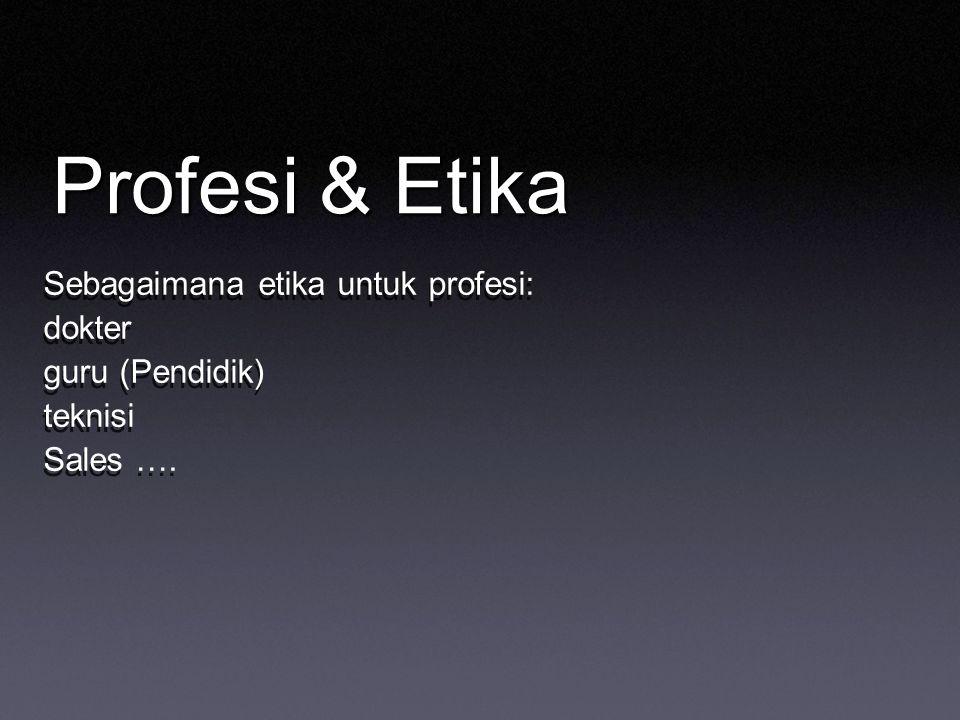 Profesi & Etika Sebagaimana etika untuk profesi: dokter guru (Pendidik) teknisi Sales …. Sebagaimana etika untuk profesi: dokter guru (Pendidik) tekni
