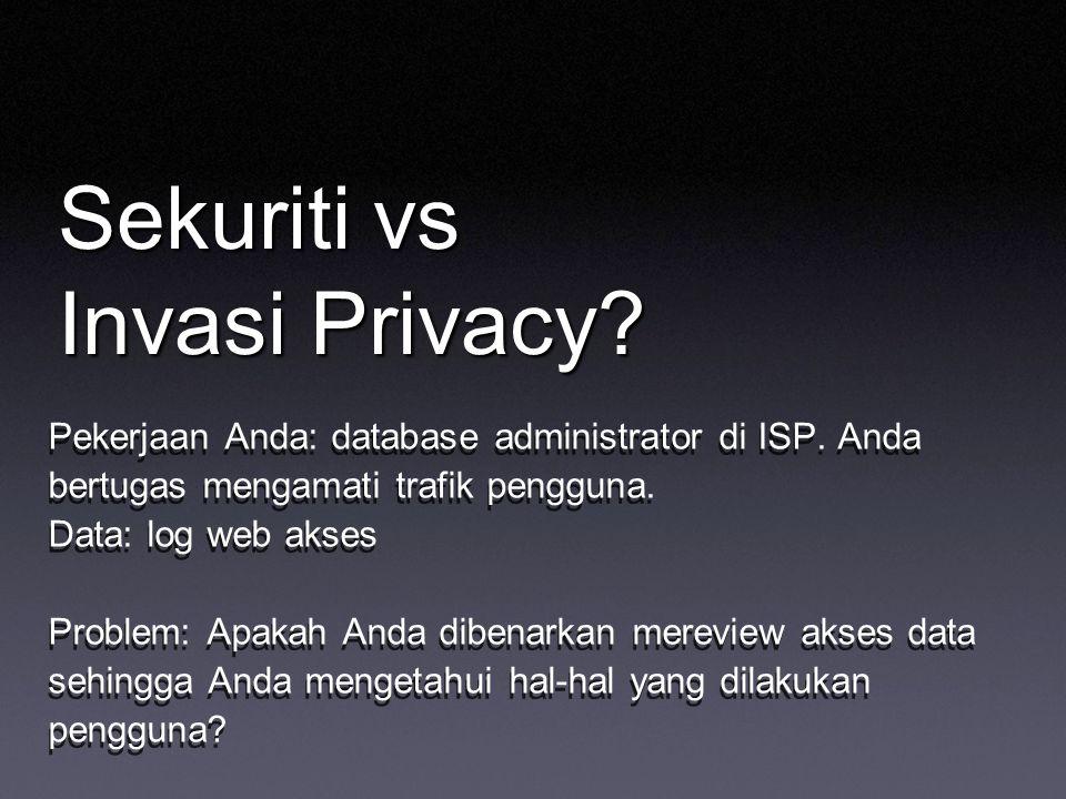 Sekuriti vs Invasi Privacy.Pekerjaan Anda: database administrator di ISP.
