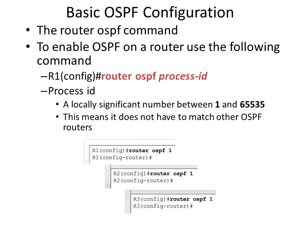 Basic OSPF Configuration • The router ospf command • To enable OSPF on a router use the following command – R1(config)#router ospf process-id – Proces