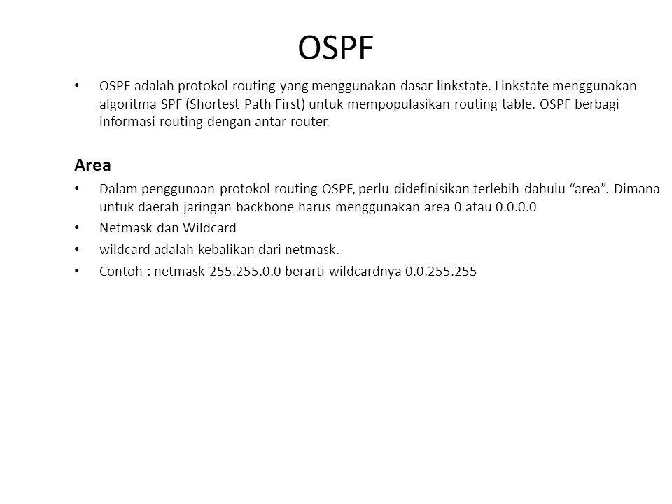 OSPF • OSPF adalah protokol routing yang menggunakan dasar linkstate. Linkstate menggunakan algoritma SPF (Shortest Path First) untuk mempopulasikan r