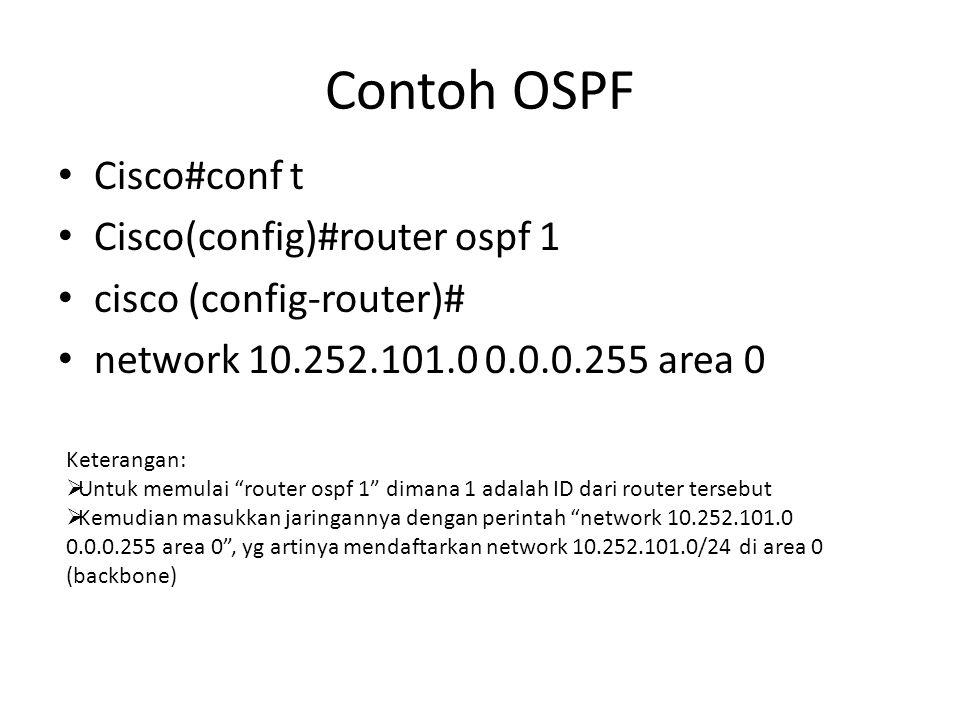 Contoh OSPF • Cisco#conf t • Cisco(config)#router ospf 1 • cisco (config-router)# • network 10.252.101.0 0.0.0.255 area 0 Keterangan:  Untuk memulai