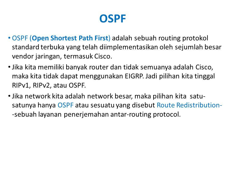 OSPF • OSPF (Open Shortest Path First) adalah sebuah routing protokol standard terbuka yang telah diimplementasikan oleh sejumlah besar vendor jaringa