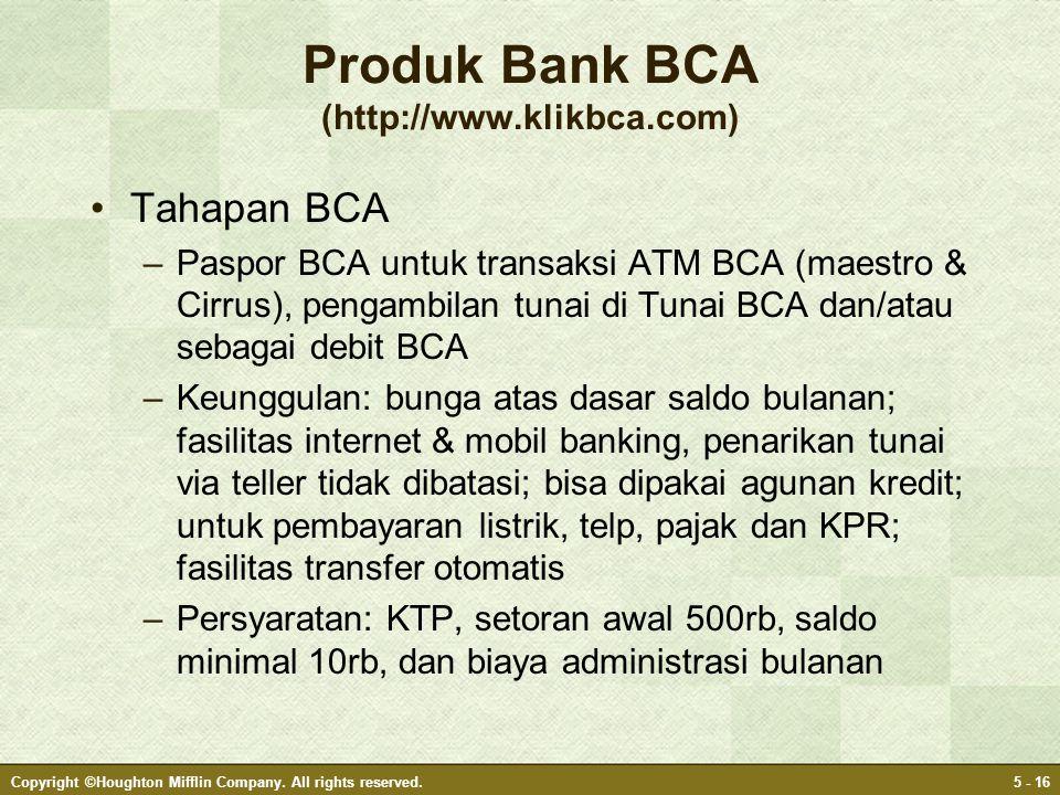 Produk Bank BCA (http://www.klikbca.com) •Tahapan BCA –Paspor BCA untuk transaksi ATM BCA (maestro & Cirrus), pengambilan tunai di Tunai BCA dan/atau