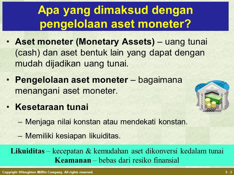 Copyright ©Houghton Mifflin Company. All rights reserved.5 - 3 Apa yang dimaksud dengan pengelolaan aset moneter? •Aset moneter (Monetary Assets) – ua