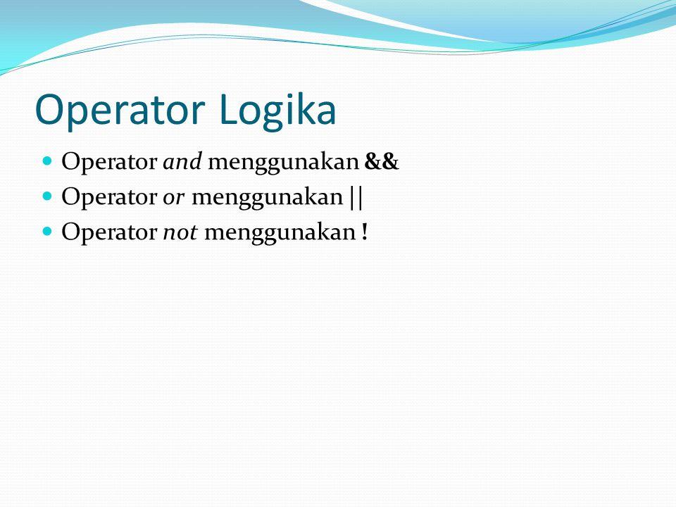Operator Logika  Operator and menggunakan &&  Operator or menggunakan ||  Operator not menggunakan !