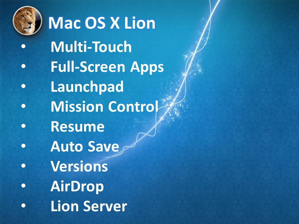 • Multi-Touch • Full-Screen Apps • Launchpad • Mission Control • Resume • Auto Save • Versions • AirDrop • Lion Server