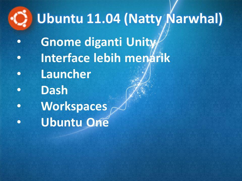 • Gnome diganti Unity • Interface lebih menarik • Launcher • Dash • Workspaces • Ubuntu One