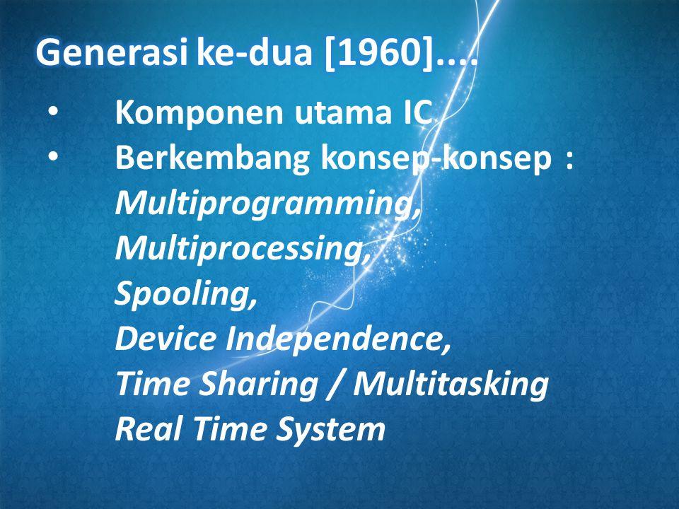 • Komponen utama IC • Berkembang konsep-konsep : Multiprogramming, Multiprocessing, Spooling, Device Independence, Time Sharing / Multitasking Real Ti
