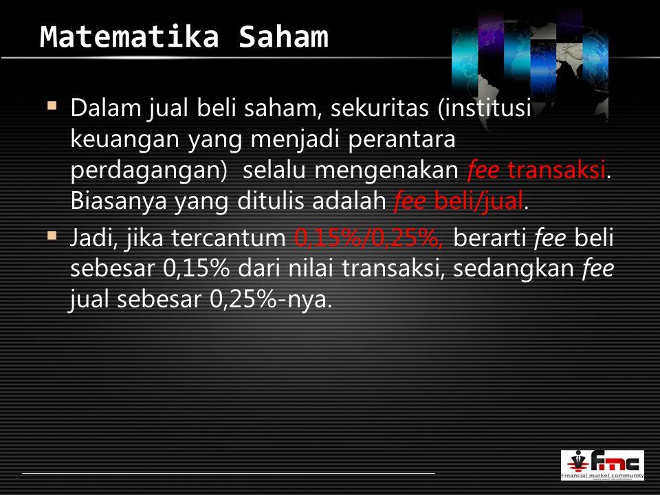 LOGO Matematika Saham  Dalam jual beli saham, sekuritas (institusi keuangan yang menjadi perantara perdagangan) selalu mengenakan fee transaksi.