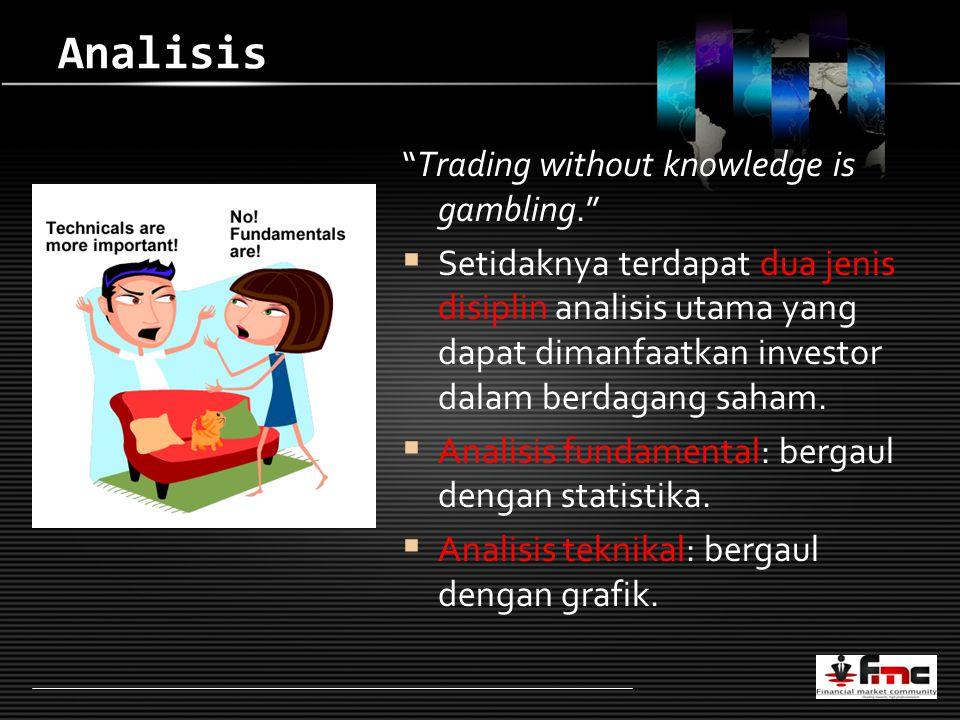 LOGO Analisis Trading without knowledge is gambling.  Setidaknya terdapat dua jenis disiplin analisis utama yang dapat dimanfaatkan investor dalam berdagang saham.