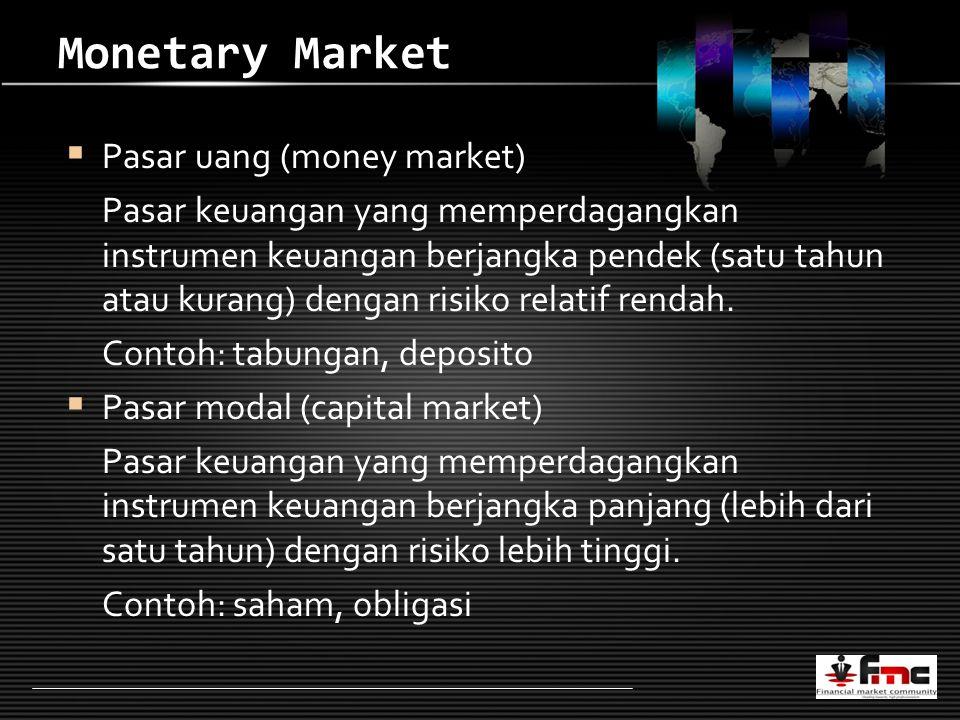 LOGO Monetary Market PP asar uang (money market) Pasar keuangan yang memperdagangkan instrumen keuangan berjangka pendek (satu tahun atau kurang) dengan risiko relatif rendah.