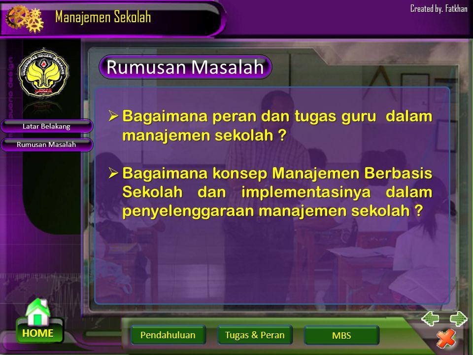 Pendahuluan HOME Manajemen Sekolah Tugas & Peran Tugas & Peran MBS Created by. Fatkhan Latar Belakang Manajemen Berbasisi Sekolah (MBS) Desentralisasi