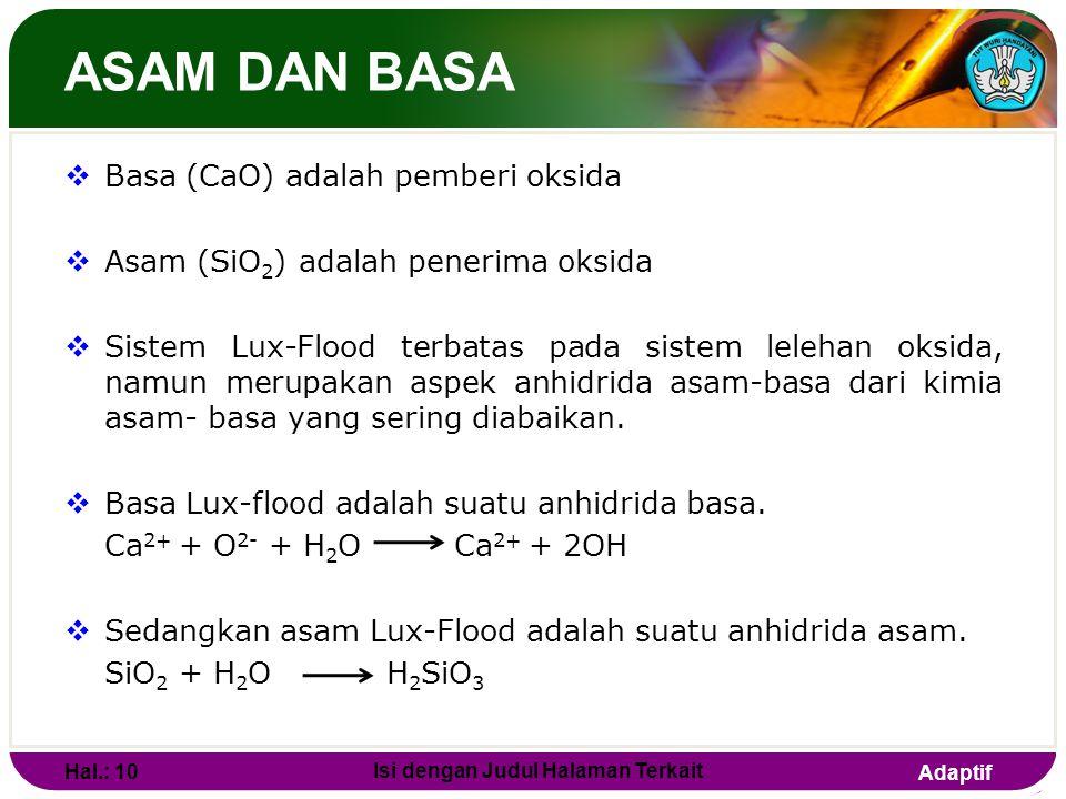 Adaptif ASAM DAN BASA Hal.: 9 Isi dengan Judul Halaman Terkait Definisi asam-basa menurut Lux-Flood Sistem asam-basa Lux-Flood merupakan sistem asam-b
