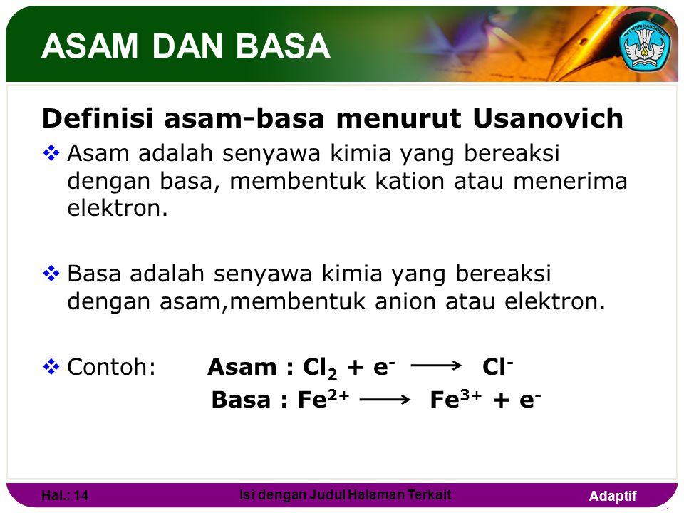 Adaptif ASAM DAN BASA Definisi asam-basa menurut Lewis  Asam adalah senyawa kimia yang bertindak sebagai penerima pasangan elektron.  Basa adalah se