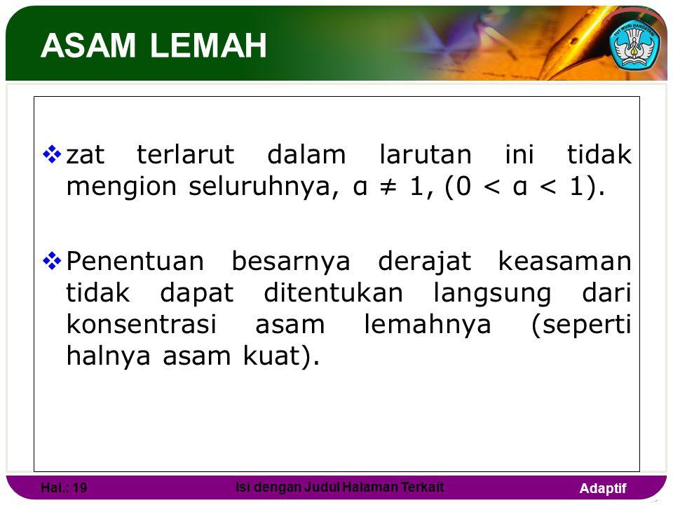 Adaptif Contoh: Hitung pH larutan dari 100 ml larutan 0,01 M HCl! Jawab : HCl(aq) H + (aq) + OH - (aq) [H+] = [HCl] = 0,01= 10 -2 M pH = - log 10 -2 =