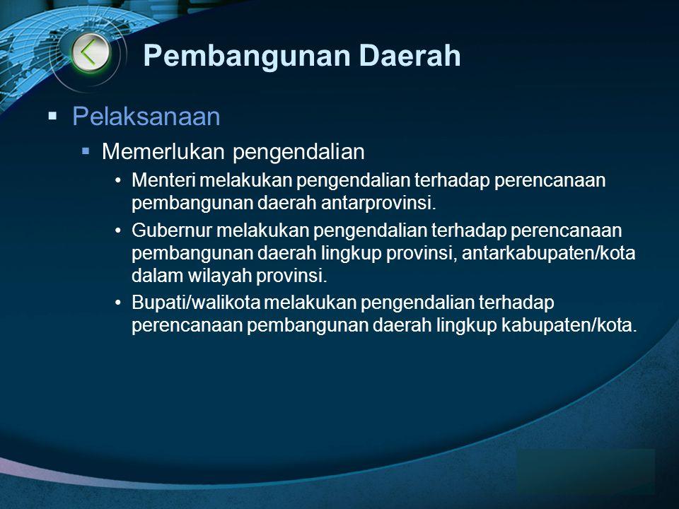 LOGO Pembangunan Daerah  Pelaksanaan  Memerlukan pengendalian •Menteri melakukan pengendalian terhadap perencanaan pembangunan daerah antarprovinsi.