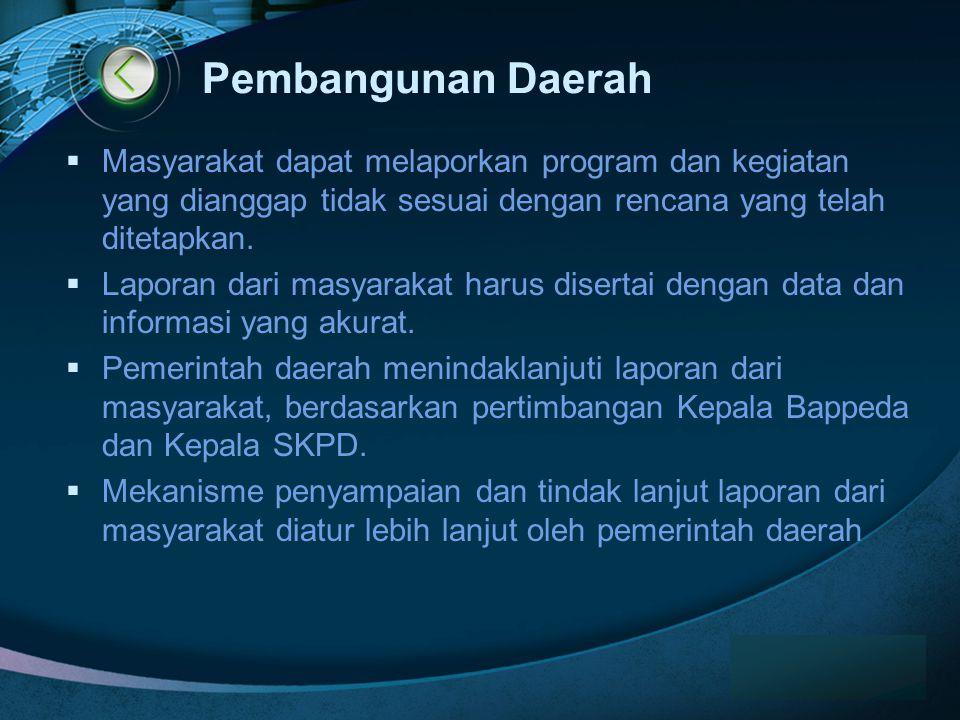 LOGO Pembangunan Daerah  Masyarakat dapat melaporkan program dan kegiatan yang dianggap tidak sesuai dengan rencana yang telah ditetapkan.