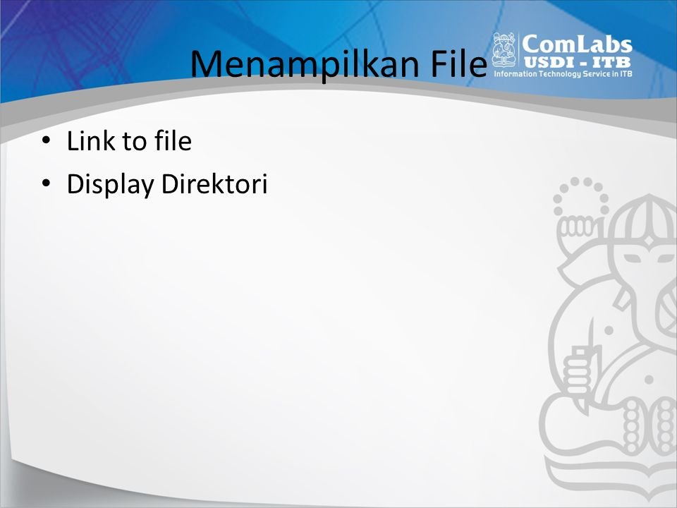 Menampilkan File • Link to file • Display Direktori