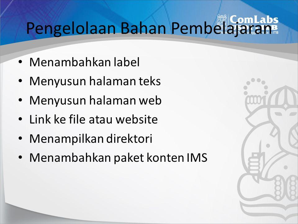 Pengelolaan Bahan Pembelajaran • Menambahkan label • Menyusun halaman teks • Menyusun halaman web • Link ke file atau website • Menampilkan direktori • Menambahkan paket konten IMS
