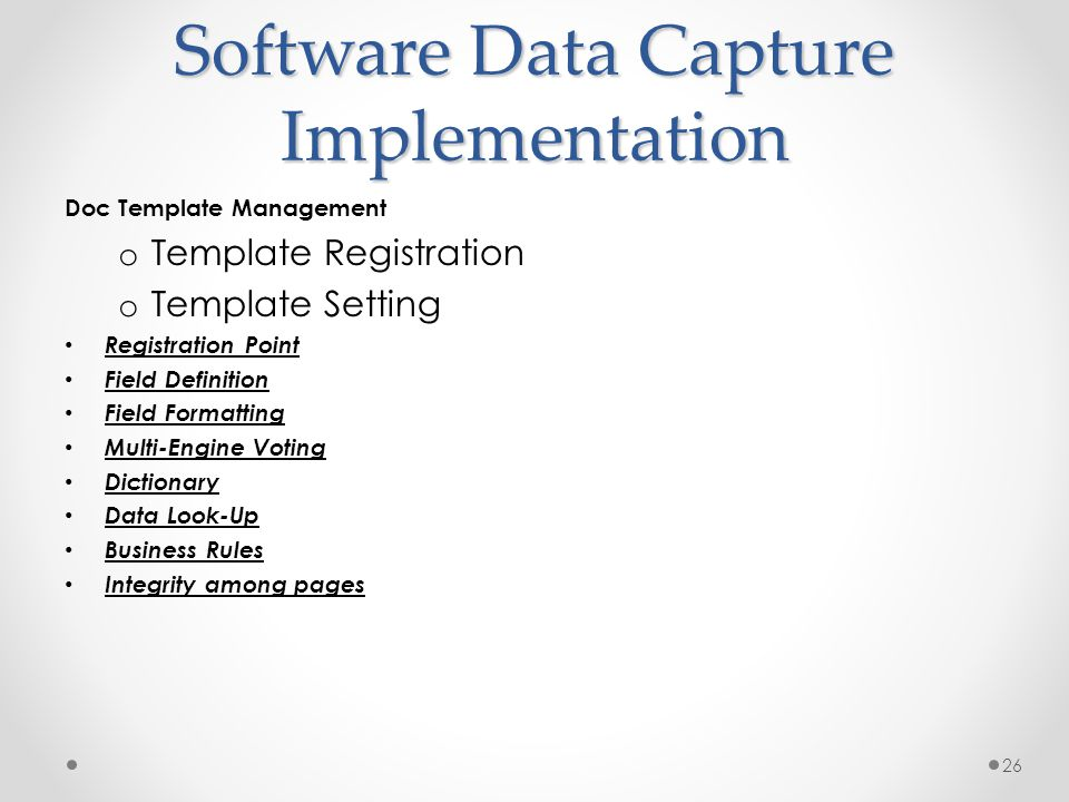 26 Software Data Capture Implementation Doc Template Management o Template Registration o Template Setting • Registration Point • Field Definition • F