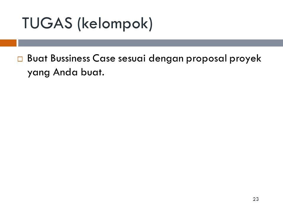 TUGAS (kelompok)  Buat Bussiness Case sesuai dengan proposal proyek yang Anda buat. 23