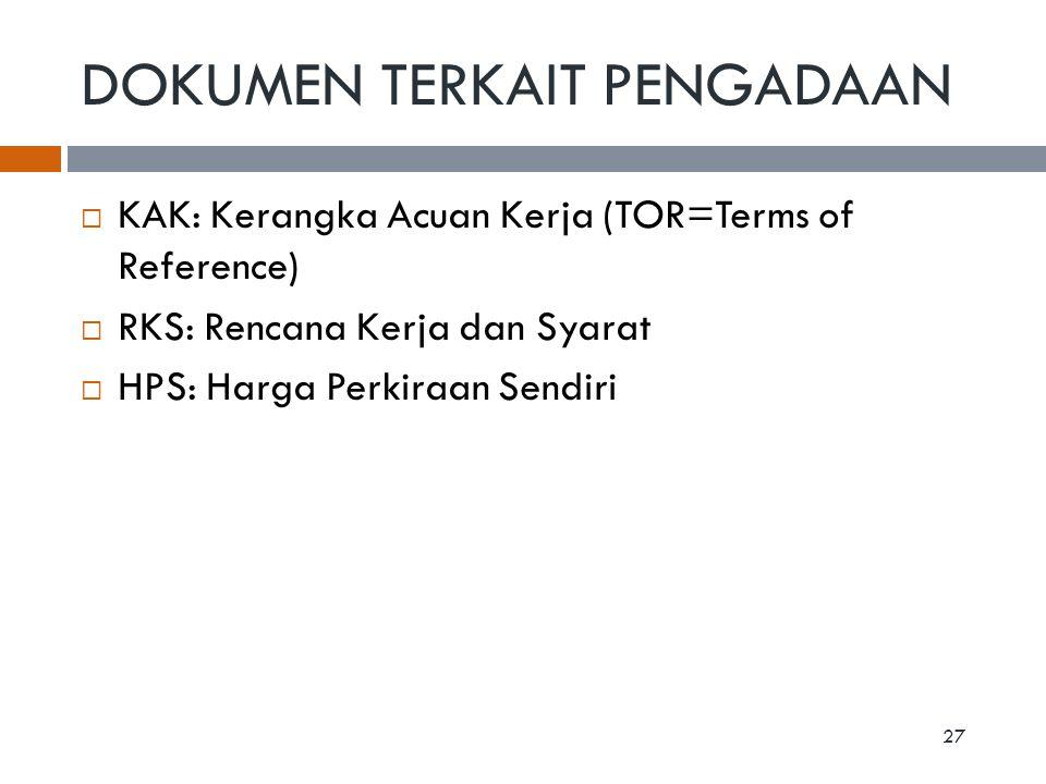 DOKUMEN TERKAIT PENGADAAN  KAK: Kerangka Acuan Kerja (TOR=Terms of Reference)  RKS: Rencana Kerja dan Syarat  HPS: Harga Perkiraan Sendiri 27