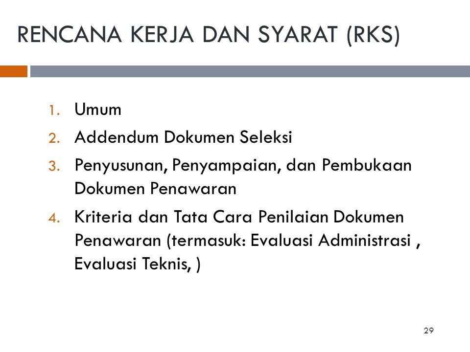 RENCANA KERJA DAN SYARAT (RKS) 1. Umum 2. Addendum Dokumen Seleksi 3. Penyusunan, Penyampaian, dan Pembukaan Dokumen Penawaran 4. Kriteria dan Tata Ca