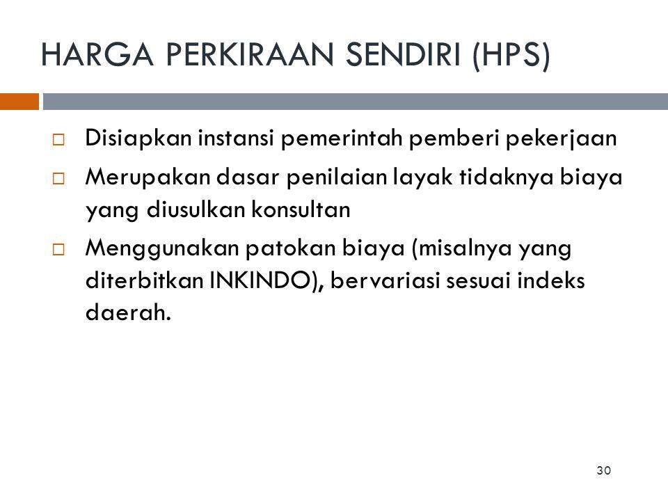 HARGA PERKIRAAN SENDIRI (HPS)  Disiapkan instansi pemerintah pemberi pekerjaan  Merupakan dasar penilaian layak tidaknya biaya yang diusulkan konsul