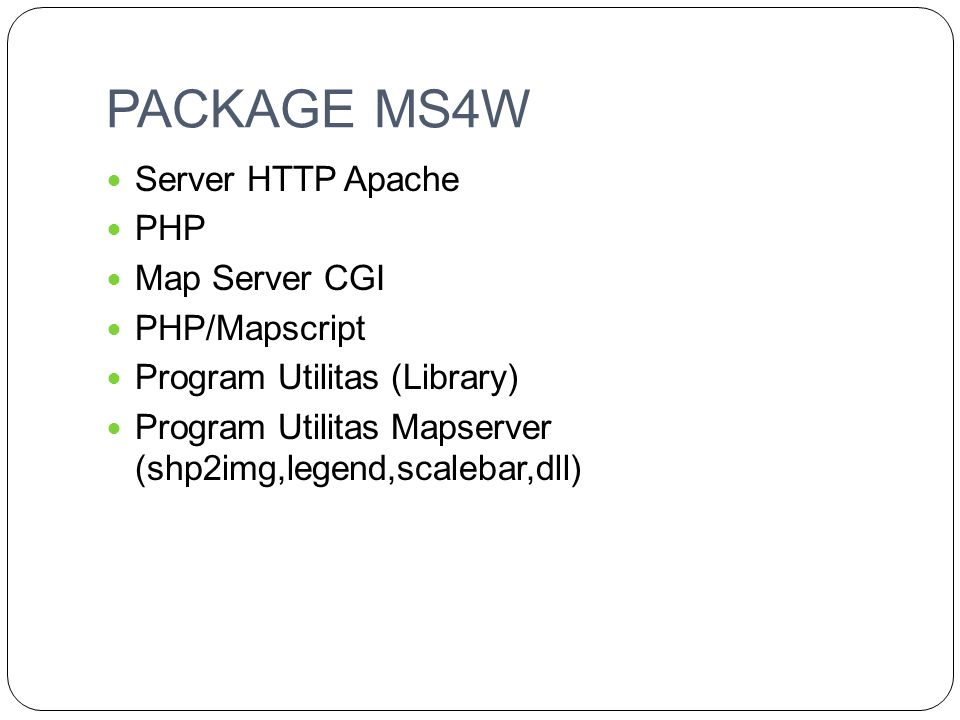 PACKAGE MS4W  Server HTTP Apache  PHP  Map Server CGI  PHP/Mapscript  Program Utilitas (Library)  Program Utilitas Mapserver (shp2img,legend,sca
