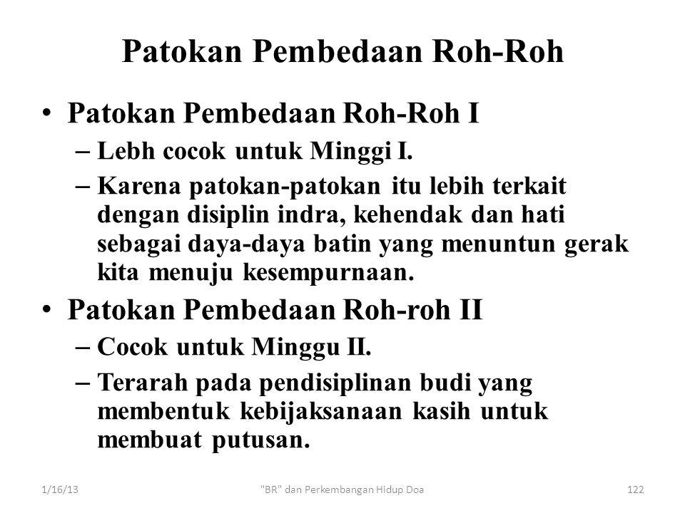 Patokan Pembedaan Roh-Roh • Patokan Pembedaan Roh-Roh I – Lebh cocok untuk Minggi I. – Karena patokan-patokan itu lebih terkait dengan disiplin indra,