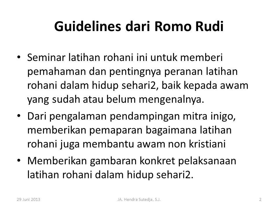 Guidelines dari Romo Rudi • Seminar latihan rohani ini untuk memberi pemahaman dan pentingnya peranan latihan rohani dalam hidup sehari2, baik kepada
