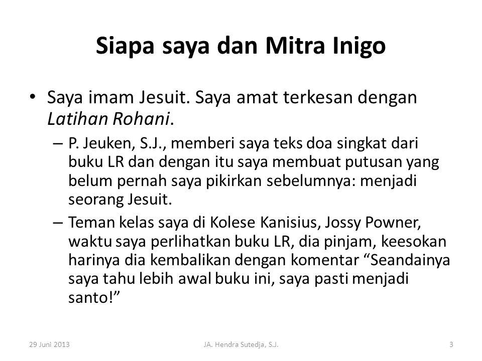 Siapa saya dan Mitra Inigo • Saya imam Jesuit. Saya amat terkesan dengan Latihan Rohani. – P. Jeuken, S.J., memberi saya teks doa singkat dari buku LR