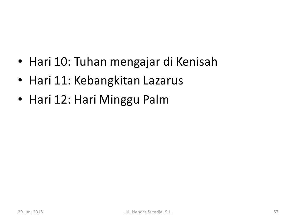 • Hari 10: Tuhan mengajar di Kenisah • Hari 11: Kebangkitan Lazarus • Hari 12: Hari Minggu Palm 29 Juni 2013JA. Hendra Sutedja, S.J.57