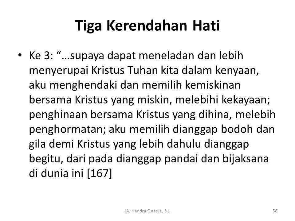 """JA. Hendra Sutedja, S.J.58 Tiga Kerendahan Hati • Ke 3: """"…supaya dapat meneladan dan lebih menyerupai Kristus Tuhan kita dalam kenyaan, aku menghendak"""