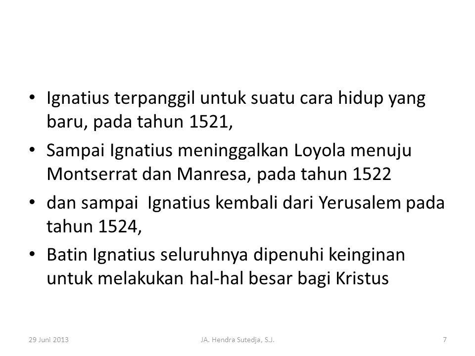 • Ignatius terpanggil untuk suatu cara hidup yang baru, pada tahun 1521, • Sampai Ignatius meninggalkan Loyola menuju Montserrat dan Manresa, pada tah