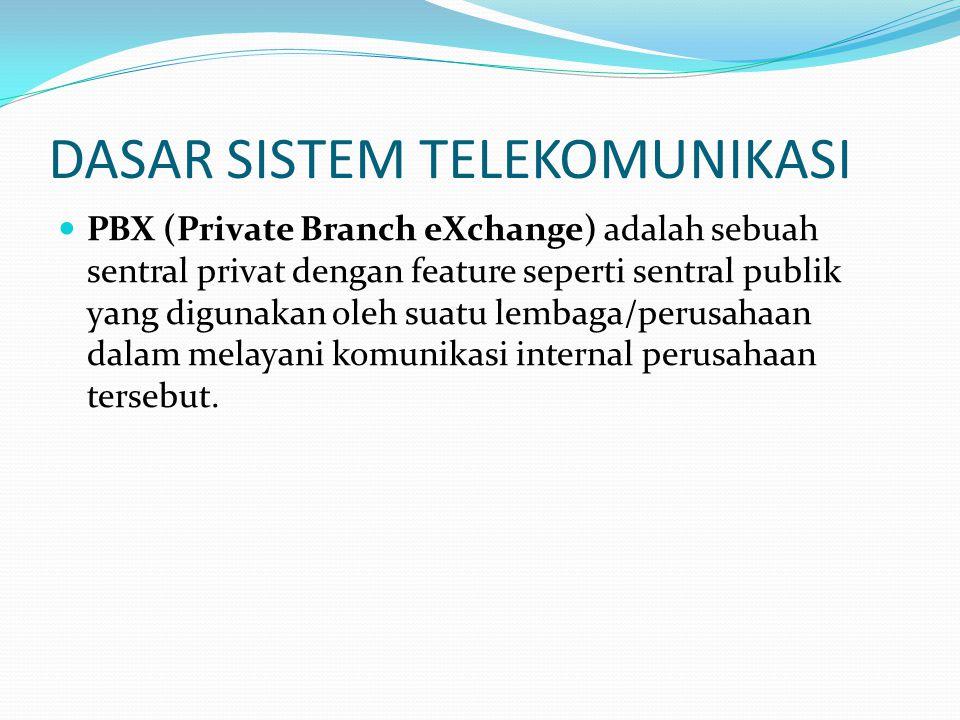 DASAR SISTEM TELEKOMUNIKASI  PBX (Private Branch eXchange) adalah sebuah sentral privat dengan feature seperti sentral publik yang digunakan oleh sua