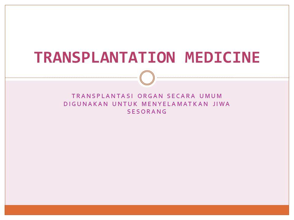 Klasifikasi Sangat penting diketahui  berhubungan dengan manajemen dan prognosis Tipe jaringan HCT (hematopoietic cell transplantation)  bone marrow Solid organ/jaringan  seperti janutng, liver,ginjal, pankreas, kulit komponen mata, intestin