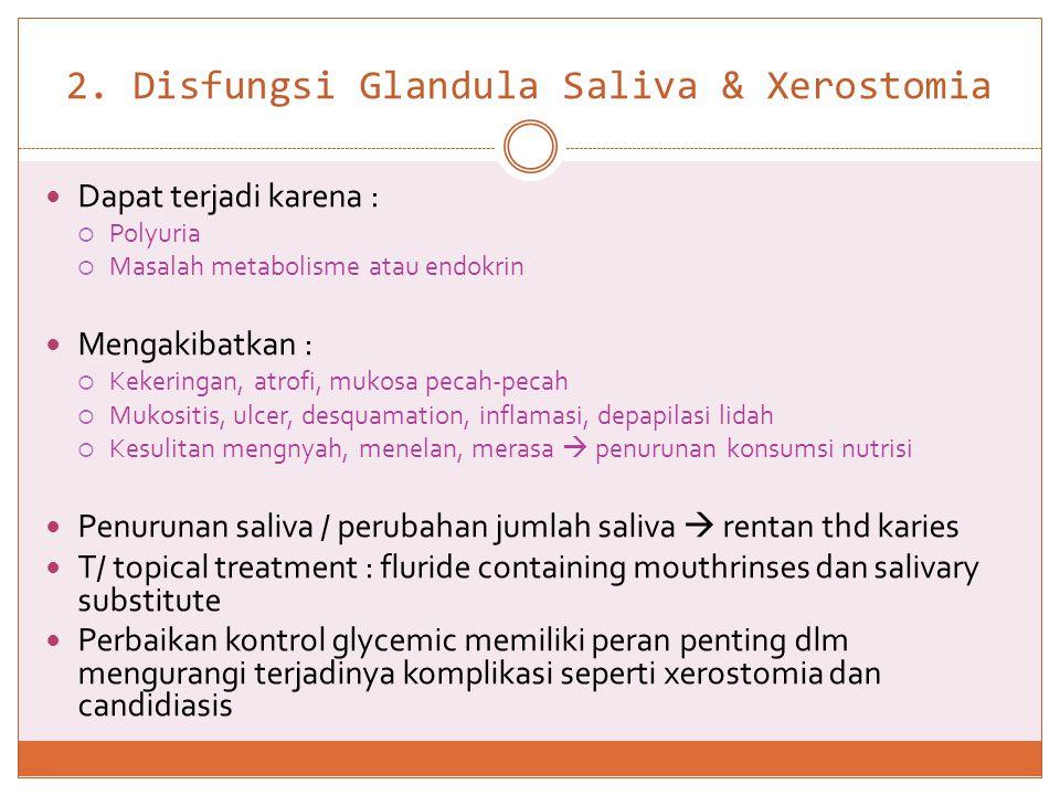 2. Disfungsi Glandula Saliva & Xerostomia  Dapat terjadi karena :  Polyuria  Masalah metabolisme atau endokrin  Mengakibatkan :  Kekeringan, atro